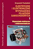 Elektryczne i elektroniczne wyposażenie pojazdów samochodowych. Część 1. Wyposażenie elektryczne i elektromechaniczne    Podręcznik dla techników